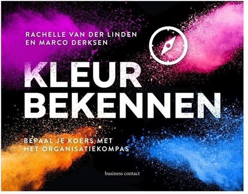 Kleur bekennen -bepaal je koers met het organi satiekompas Linden, Rachelle van der