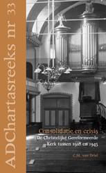 Ad Chartas-reeks Consolidatie en crisis -de Christelijke Gereformeerde Kerk tussen 1918 en 1945 Driel, C.M. van