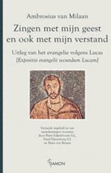 Zingen met mijn geest en ook met mijn ve -uitleg van het evangelie volge ns Lucas Ambrosius van Milaan