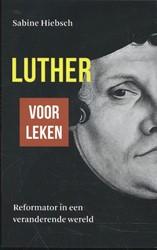 Luther voor leken -reformator in een veranderende wereld Hiebsch, Sabine