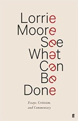 See What Can Be Done -essays, Criticism, and Comment ary Moore, Lorrie