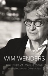 The Pixels of Paul Cezanne -And Reflections on Other Artis ts Wenders, Wim
