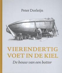 Vierendertig voet in de kiel -De bouw van een botter Dorleijn, Peter