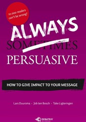 Always Persuasive -how to give impact to your mes sage Duursma, Lars