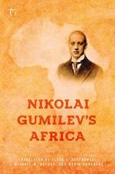 Nikolai Gumilev's Africa Gumilev, Nikolai