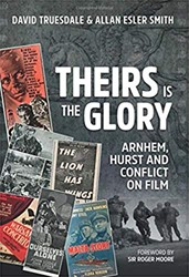 Theirs is the Glory -Arnhem, Hurst and Conflict on Film Smith, Alan