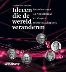 Ideeen die de wereld veranderen -Intervieuws met de beste Neder en Vlaamse topwetenschappers Redactie New Scientist