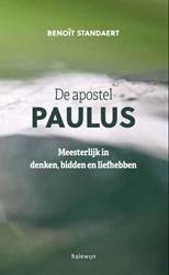 De apostel Paulus -meesterlijk in denken, bidden en liefhebben Standaert, Benoit
