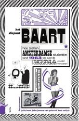 Het dispuut BAART -Hoe 16 Amsterdamse studenten v anaf 1963 wel even de media zo Boer, Frits