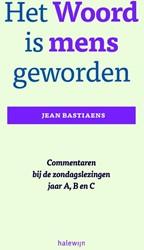 Het woord is mens geworden -Commentaren bij de zondagslezi ngen jaar A, B en C Bastiaens, Jean
