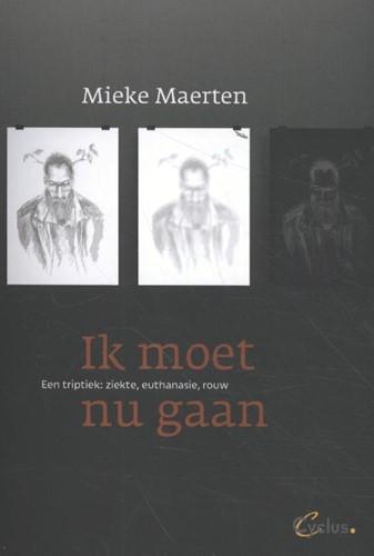 Ik moet nu gaan -een triptiek: ziekte, euthanas ie, rouw Maerten, Mieke