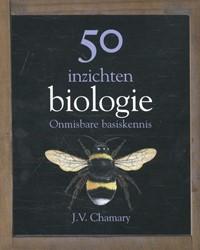 50 inzichten biologie -Onmisbare basiskennis Chamary, J.V.