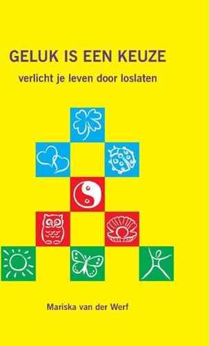 Geluk is een keuze -verlicht je leven door loslate n Werf, Mariska van der