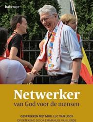 Netwerker van God voor mensen -gesprekken met mgr. Luc Van Lo oy opgetekend door Emmanuel Va Lierde, Emmanuel Van