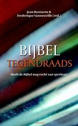 Bijbel tegendraads -heeft de bijbel nog recht van spreken? Bastiaens, Jean