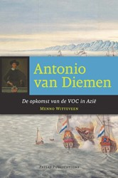 ANTONIO VAN DIEMEN -DE OPKOMST VAN DE VOC IN AZIE WITTEVEEN, MENNO