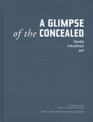 A GLIMPSE of the CONCEALED. body - intui -body, intuition, art Broek, Paul Van den