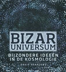 Bizar universum -bijzondere ideeen in de kosmo logie Seargent, David A.J.