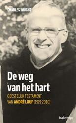 De weg van het hart -Geestelijk testament van Andr? ? Louf (1929-2010) Wright, Charles