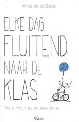 Elke dag fluitend naar de klas -Visie met tips en anekdotes Brande, Wilfried Van den