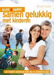 Alive & Happy Samen Gelukkig Met Kin -je relatie optimaal ook als er kinderen zijn Eeden, Ed van