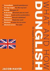 What & How Dunglish -de taalgids steenkolenengels v oor onderweg Jacob & Haver