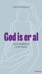 God is er al -leren mediteren in de vasten Freeman, Laurence