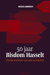 Bisdom Hasselt. De geschiedenis van het Lamberigts, Mathijs