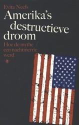 AMERIKA'S DESTRUCTIEVE DROOM -HOE DE MYTHE EEN NACHTMERRIE W ERD NEEFS, EVITA