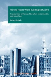PALLAS PROEFSCHRIFTEN MAKING PLACES WHIL -AN EXPLORATION OF THE ROLE OF THE URBAN ENVIRONMENT IN BOOK HEEBELS, BARBARA