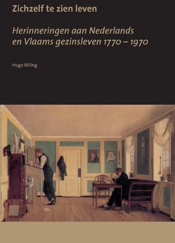 Zichzelf te zien leven -herinneringen aan Nederlands e n Vlaams gezinsleven 1800 - 19 Roling, H.