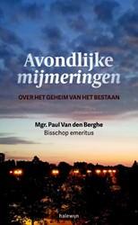 Avondlijke mijmeringen -Over het geheim van het bestaa n Berghe, Paul Van den