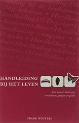 Handleiding bij het leven -een nuchter boek over verander en, groeien en geluk Wouters, F.