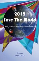 2012 SAVE THE WORLD -HET JAAR VAN HET LIEVEHEERSBEE STJE GROOT, RENS