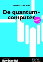 De quantumcomputer -een digitale revolutie op het punt van uitbreken Hal, George van