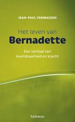 Het leven van Bernadette -een verhaal van kwetsbaarheid en kracht Vermassen, Jean-Paul