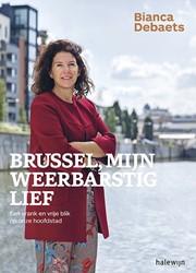 Brussel, mijn weerbarstig lief -Een vrank en vrije blik op onz e hoofdstad Debaets, Bianca