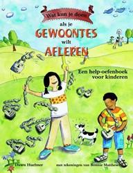 Wat kun je doen als je gewoontes wilt af -Een help-oefenboek voor kinder en Huebner, Dawn