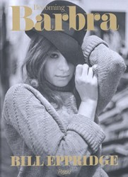 Becoming Barbra -The Young Streisand from New Y ork to Paris Eppridge, Bill