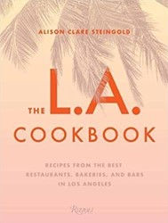 The L.A. Cookbook -Recipes from the Best Restaura nts, Bakeries, and Bars in Los Steingold, Alison Clare