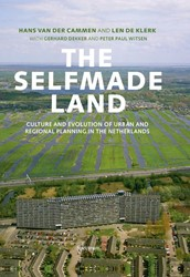 A Selfmade Land (Engelse editie) -the Culture of Urban and Regio nal Planning in the Netherland Cammen, H. van der