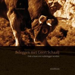 Beleggen met Geert Schaaij -ook u kunt een topbelegger wor den Schaaij, G.