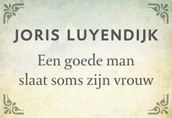 Een goede man slaat soms zijn vrouw DL Luyendijk, Joris