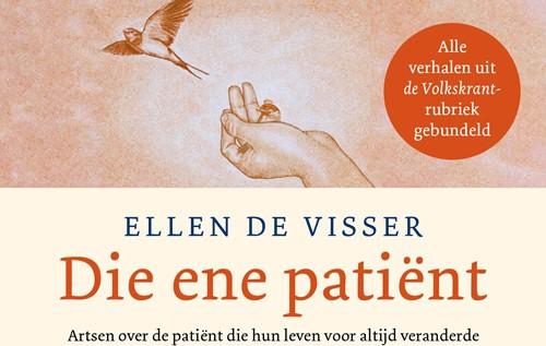 Die ene patient -Artsen over de patient die hu n leven voor altijd veranderde Visser, Ellen de