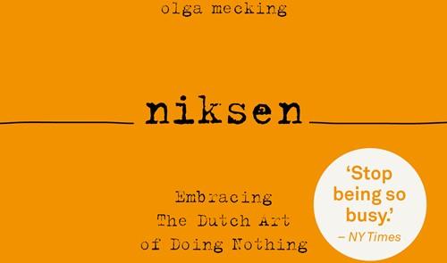 Niksen -Embracing The Dutch Art of Doi ng Nothing Mecking, Olga