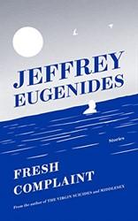 Eugenides*Fresh Complaint Eugenides, Jeffrey