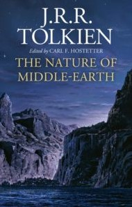 The Nature of Middle-earth Tolkien  Hostetter, J.R.R.
