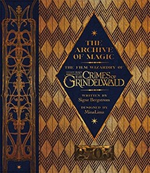 ARCHIVE OF MAGIC -Explore the Film Wizardy of Fa ntastic Beasts SIGNE BERGSTROM