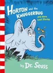 Hortin and the Kwuggerbug and More Lost Dr. Seuss