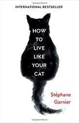 How to Live Like Your Cat Garnier, Stephanie